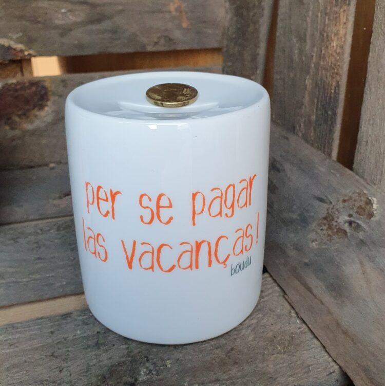 """Tirelire boudu """"per se pagar las vacanças"""""""