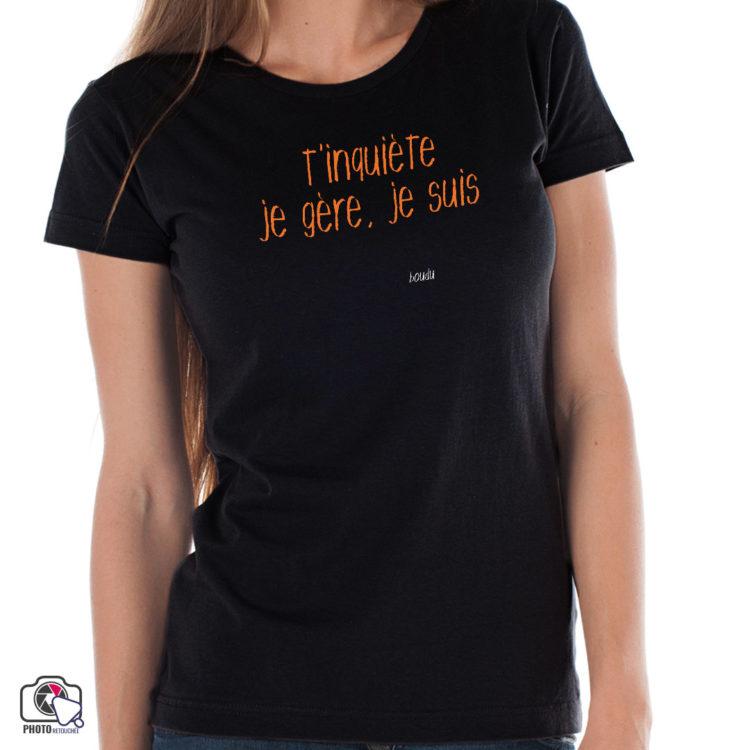 """T-shirt Femme """"t'inquiète ! je gère, je suis..."""" personnalisable"""