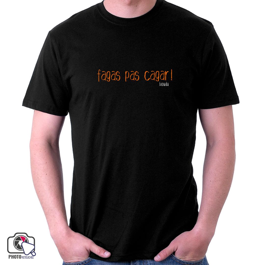 """T-shirt """"fagas pas cagar !"""""""