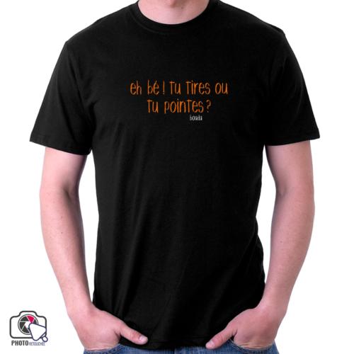 """T-shirt boudu Homme """"eh bé ! tu tires ou tu pointes ?"""""""