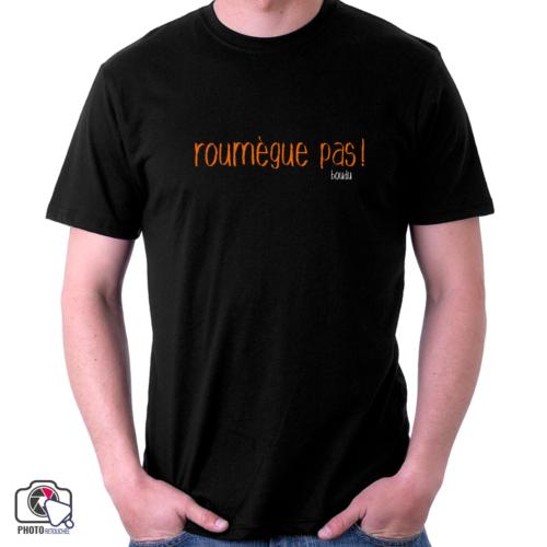 """t-shirt homme """"roumègue pas !"""""""