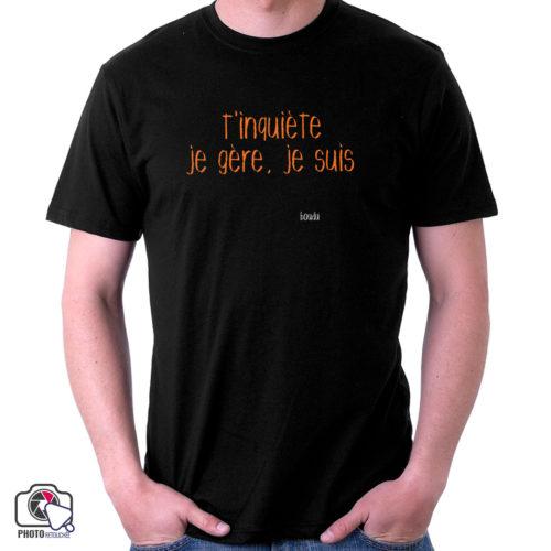 """T-shirt Homme """"t'inquiète ! je gère, je suis..."""" personnalisable"""